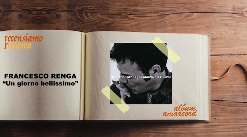 Album Amarcord Francesco Renga - Un giorno bellissimo