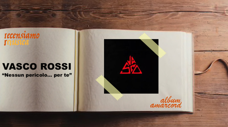 """Vasco Rossi """"Nessun pericolo… per te"""""""