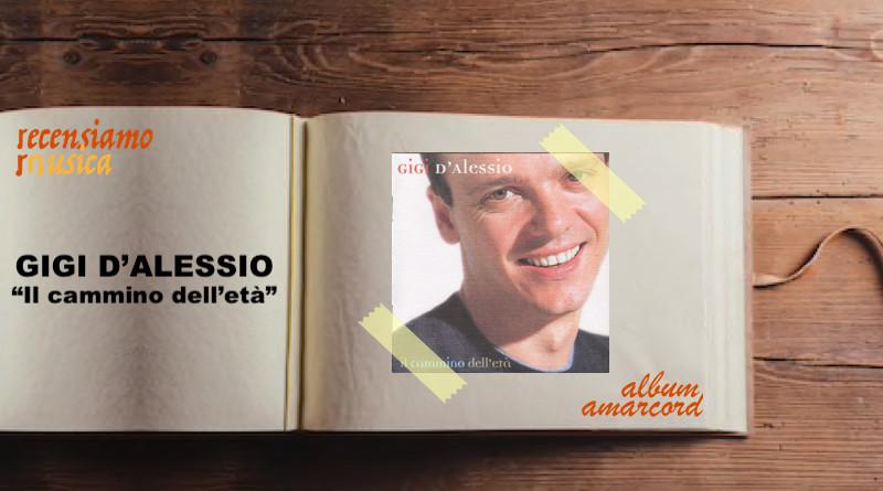Album Amarcord Gigi D'Alessio Il cammino dell'età |recensiamomusica.com