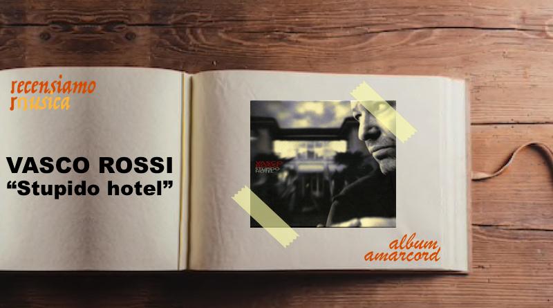 Album Amarcord Vasco Rossi Stupido hotel