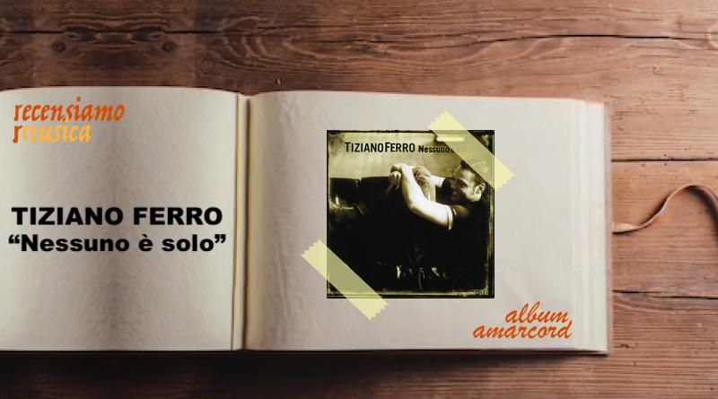 Album Amarcord Tiziano Ferro Nessuno è solo