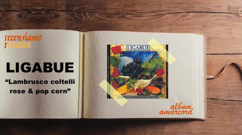 Album Amarcord Lambrusco coltelli rose e pop corn Ligabue